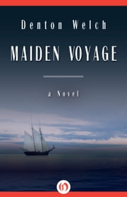 Maiden Voyage - A Novel ebook by Denton Welch,Edith Sitwell
