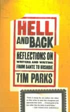 Hell and Back - Reflections on Writers and Writing from Dante to Rushdie ebook by Tim Parks