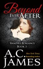 Beyond Ever After - Ever After Vampire Romance, #3 ebook by A.C. James