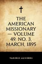 The American Missionary — Volume 49, No. 3, March, 1895 ebook by Various Authors