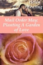 Mail Order May: Planting A Garden of Love ebook by Helen Keating