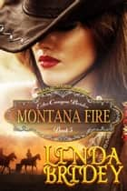 Mail Order Bride: Montana Fire (Echo Canyon Brides: Book 5) ebook by Linda Bridey