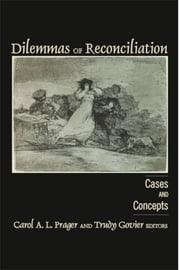 Dilemmas of Reconciliation - Cases and Concepts ebook by Carol Prager,Trudy Govier