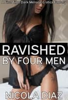 Ravished by Four Men - A First Time Dark Menage Erotica Fantasy ebook by Nicola Diaz