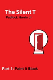 The Silent T Part 1 Paint It Black ebook by Padlock Harris Jr