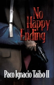 No Happy Ending - A Héctor Belascoarán Shayne Detective Novel ebook by Paco Ignacio Taibo II
