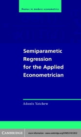 Semiparametric Regression for the Applied Econometrician ebook by Yatchew, Adonis