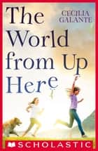 The World From Up Here ebook by Cecilia Galante