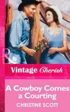 A Cowboy Comes A Courting (Mills & Boon Vintage Cherish) ebook by Christine Scott