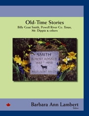 Old-Time Stories:Billy-Goat Smith, Powell River Co. Xmas, Mr. Dippie & Others ebook by Lambert,Barbara Ann