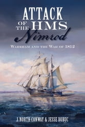 Attack of the HMS Nimrod - Wareham and the War of 1812 ebook by J. North Conway,Jesse Dubuc