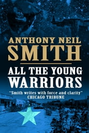 All The Young Warriors ebook by Anthony Neil Smith