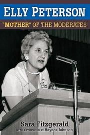 Elly Peterson: Mother of the Moderates ebook by Sara Fitzgerald