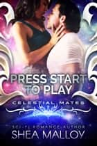 Press Start to Play - Celestial Mates ebook by Shea Malloy