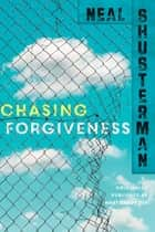 Chasing Forgiveness ebook by Neal Shusterman
