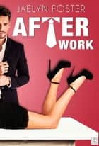 After Work ebook by Jaelyn Foster