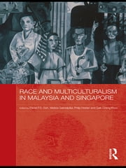 Race and Multiculturalism in Malaysia and Singapore ebook by Daniel P.S. Goh,Matilda Gabrielpillai,Philip Holden,Gaik Cheng Khoo