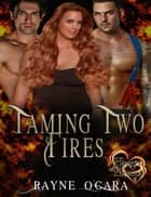 Taming Two Fires ebook by
