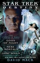 Destiny: The Complete Saga - Gods of Night, Mere Mortals, and Lost Souls ebook by David Mack