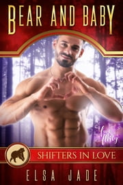 Bear and Baby - A Shifters in Love: Fun & Flirty Romance ebook by Elsa Jade