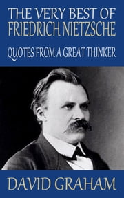 The Very Best of Friedrich Nietzsche - Quotes from a Great Thinker ebook by David Graham