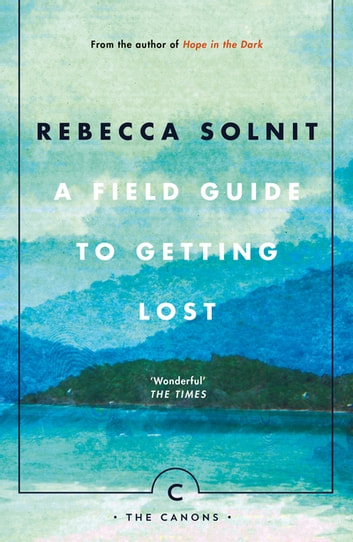 A Field Guide To Getting Lost ebook by Rebecca Solnit