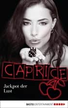 Jackpot der Lust - Caprice - Erotikserie ebook by Bella Apex
