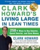 Clark Howard's Living Large in Lean Times - 250+ Ways to Buy Smarter, Spend Smarter, and Save Money ebook by Clark Howard, Mark Meltzer, Theo Thimou
