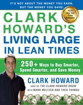 Clark Howard's Living Large in Lean Times - 250+ Ways to Buy Smarter, Spend Smarter, and Save Money ebook by Clark Howard,Mark Meltzer,Theo Thimou