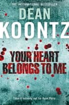 Your Heart Belongs to Me ekitaplar by Dean Koontz