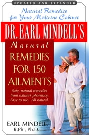 Dr. Earl Mindell's Natural Remedies for 150 Ailments ebook by Earl Mindell R.P.H. Ph.D.