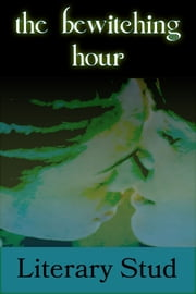 The Bewitching Hour ebook by Literary Stud