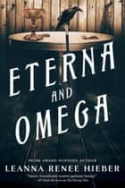 Eterna and Omega - The Eterna Files #2 ebook by Leanna Renee Hieber