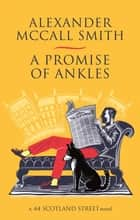 A Promise of Ankles ebook by Alexander McCall Smith