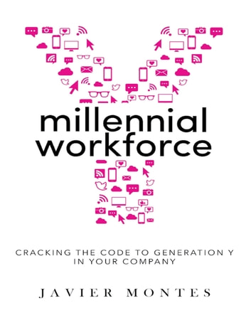 Millennial Workforce: Cracking the Code to Generation Y In Your Company ebook by Javier Montes