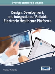 Design, Development, and Integration of Reliable Electronic Healthcare Platforms ebook by Anastasius Moumtzoglou