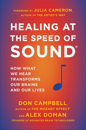 Healing at the Speed of Sound - How What We Hear Transforms Our Brains and Our Lives eBook by Don Campbell,Alex Doman