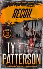 Recoil - A Covert-Ops Suspense Action Novella ebook by Ty Patterson