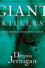 Giant Killers - Crushing Strongholds, Securing Freedom in Your Life ebook by Dennis Jernigan