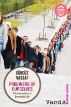 Prisoners of Ourselves ebook by Gündüz Vassaf