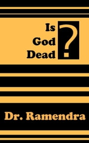Is God Dead? ebook by Dr. Ramendra