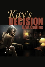 Kay's Decision ebook by D.W. Collins