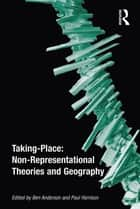 Taking-Place: Non-Representational Theories and Geography ebook by Ben Anderson, Paul Harrison
