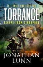 Torrance: Escape from Singapore ebook by Jonathan Lunn