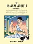 THE HUMAN MIND AND BELIEF II - UNPLUGGED ebook by Eugene G Breen