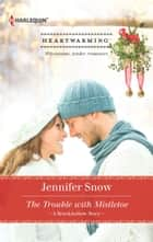 The Trouble with Mistletoe - A Clean Romance ebook by Jennifer Snow