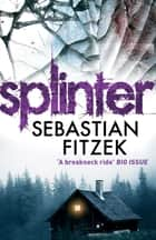Splinter - A gripping, chilling psychological thriller ebook by Sebastian Fitzek, John Brown John
