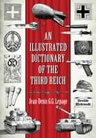 An Illustrated Dictionary of the Third Reich ebook by Jean-Denis G.G. Lepage