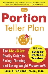 The Portion Teller Plan - The No Diet Reality Guide to Eating, Cheating, and Losing Weight Permanently ebook by Lisa R. Young, Ph.D.