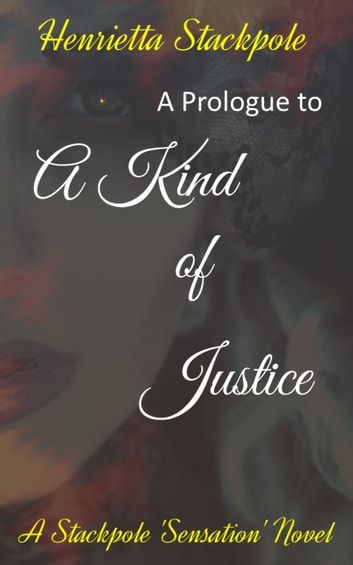 A Prologue to A Kind Of Justice ebook by Henrietta Stackpole